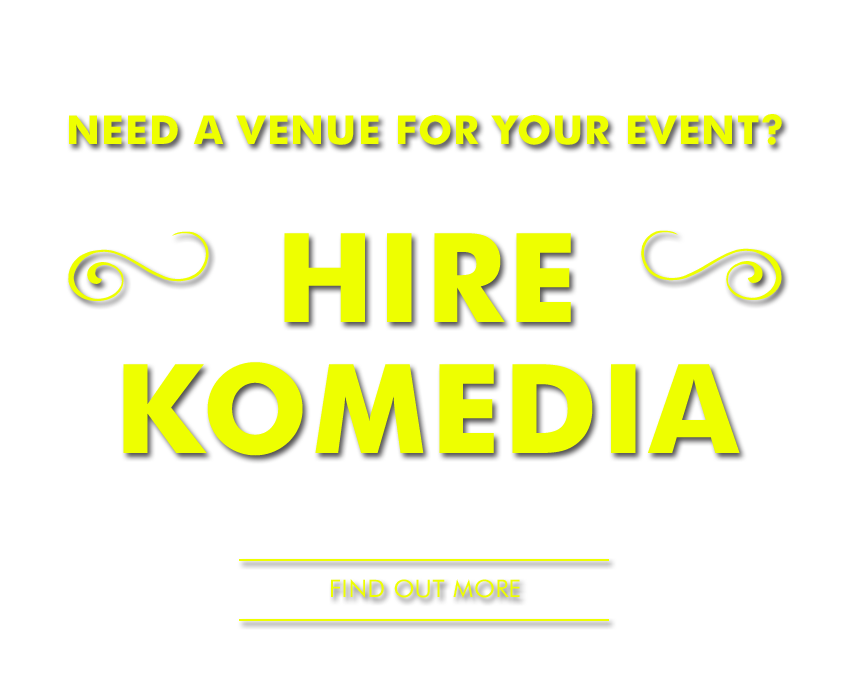 Need a venue for your event? Hire Komedia - FIND OUT MORE