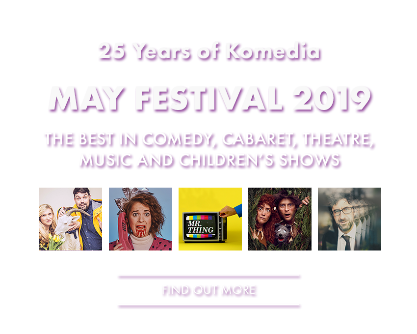 MAY FESTIVAL 2019 Brighton's best loved venue presents...  ... the very best in comedy, cabaret, theatre, music and children's shows this May, including Charlie Baker 'The Greatest Goat of All Time', Mr Thing, Onstage Dating, Tales from the Elsewhere, Screamphoneplus regular favourites like Bent Double, Comic Boom, Krater Comedy Club and many, many more! MORE INFO & BOOK HERE