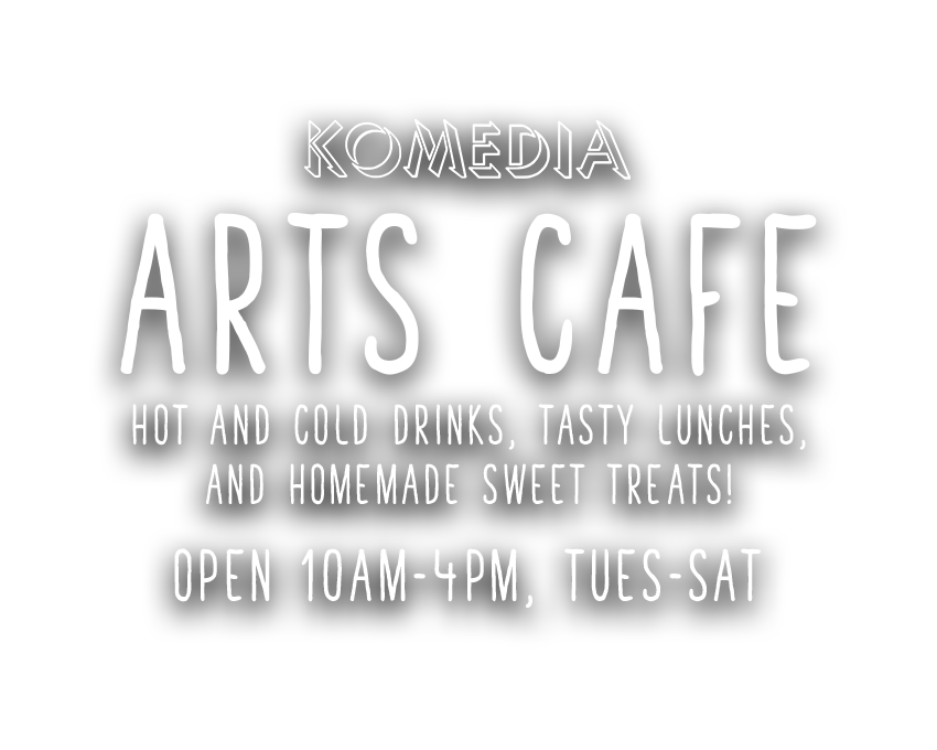Komedia Bath Arts Cafe - open 10am - 4pm, Tues-Sat