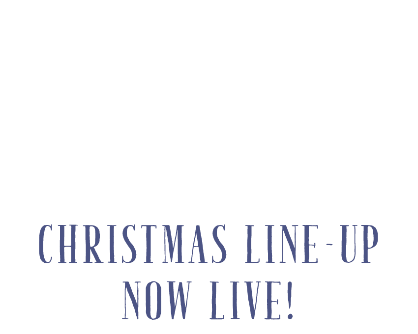 OUR CHRISTMAS 2019 LINE-UP IS NOW LIVE!