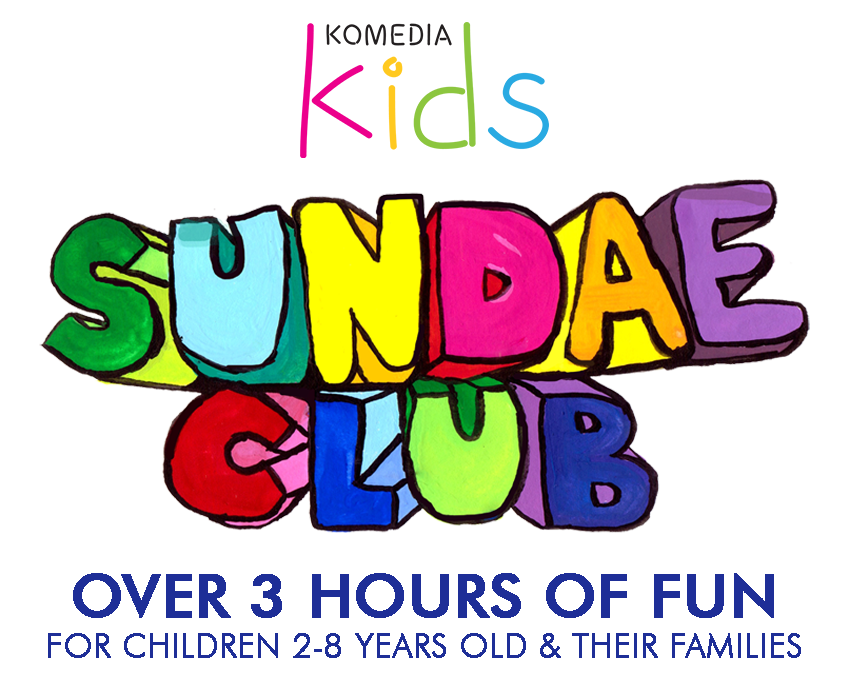 Komedia Kids presents Sundae Club - Sundays 11am (doors 10.30am) - - Over 3 hours of Fun - - For Children 2 – 8 years old and their families - Find Out More -