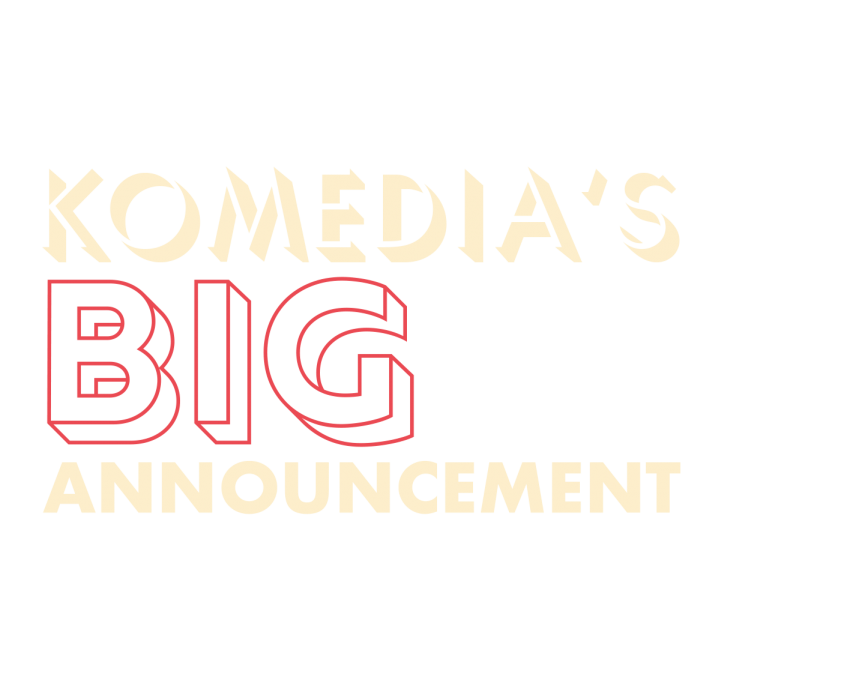 Due to the latest government announcement - Komedia will be closed for the foreseeable future.