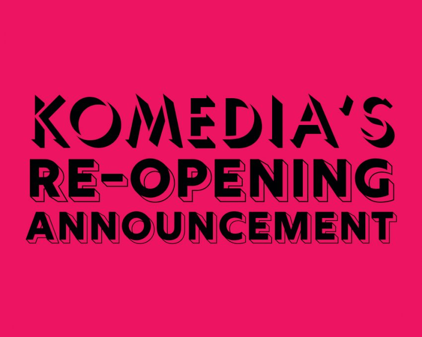 Whilst we welcome the government announcement recently to allow venues to re-open after 1st August, subject to pilot schemes taking place, Komedia are unable to commit to a specific date for reopening for indoor performances at this point in time.